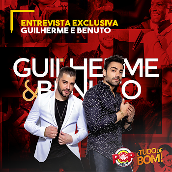 entrevista-exclusiva-pop-fm-guilherme-e-benuto.png
